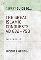 The Great Islamic Conquests AD 632-750 (Guide To)