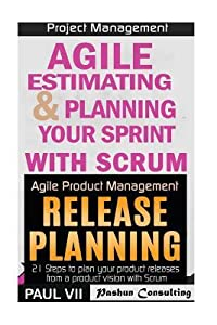 Agile Product Management: Agile Estimating & Planning Your Sprint with Scrum and Release Planning 21 Steps