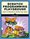 Scratch Programming Playground: Learn to Program by Making Cool Games