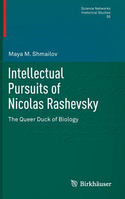 Intellectual Pursuits of Nicolas Rashevsky: The Queer Duck of Biology