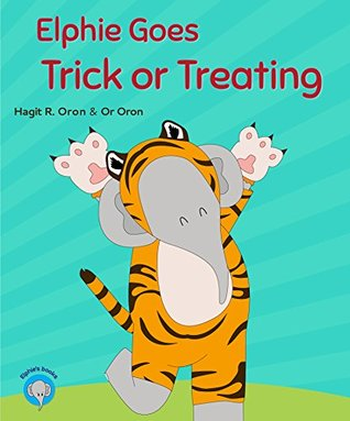 Elphie Goes Trick or Treating by Hagit R. Oron
