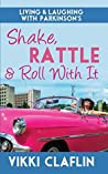 Shake, Rattle & Roll With It: Living & Laughing with Parkinson's