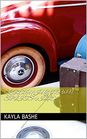 Screaming Down Splitsville by Kayla Bashe