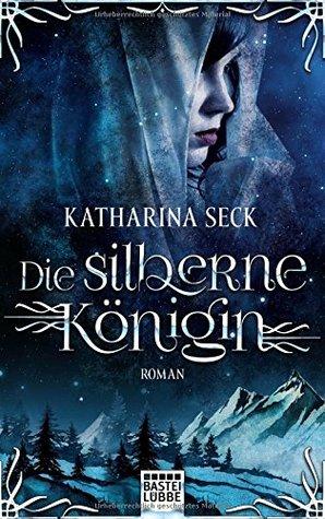 Die silberne Königin by Katharina Seck