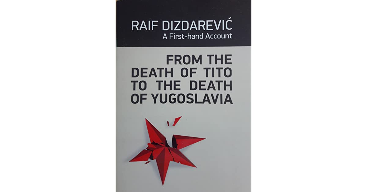 From the death of Tito to the death of Yugoslavia by Raif Dizdarević — Reviews, Discussion, Bookclubs, Lists