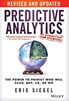 Predictive Analytics: The Power To Predict Who Will Click, Buy, Lie Or Die, Revised And Updated