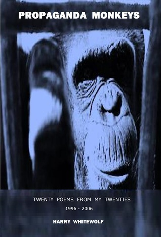 Propaganda Monkeys - Twenty Poems From My Twenties: 1996 - 2006