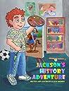 Jackson's History Adventure (Jackson's Adventures Book 1)