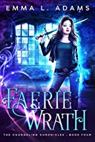Faerie Wrath (The Changeling Chronicles, #4)