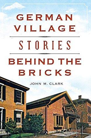 German Village Stories Behind the Bricks (Landmarks)