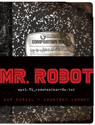 Mr. Robot: Red Wheelbarrow: (eps1.91_redwheelbarr0w.txt) cover
