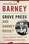 Barney: Grove Press and Barney Rosset, America?s Maverick Publisher and His Battle against Censorship ebook download free