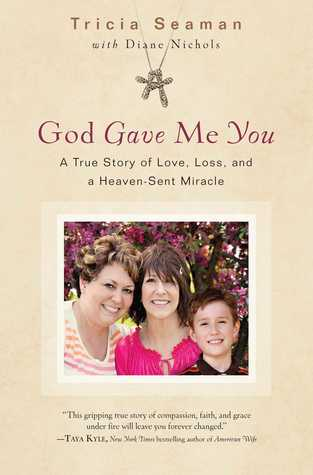 God Gave Me You: The True Story of an Oncology Nurse, a Terminally Ill Single Mother, and the Miracle That Lives on and On: A Memoir