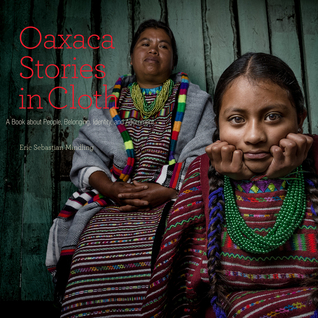 Oaxaca Stories in Cloth by Eric Sebastian Mindling