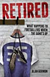 Retired: What Footballers Do When the Game's Up