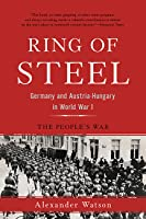 Ring Of Steel Germany And Austria Hungary In World War I