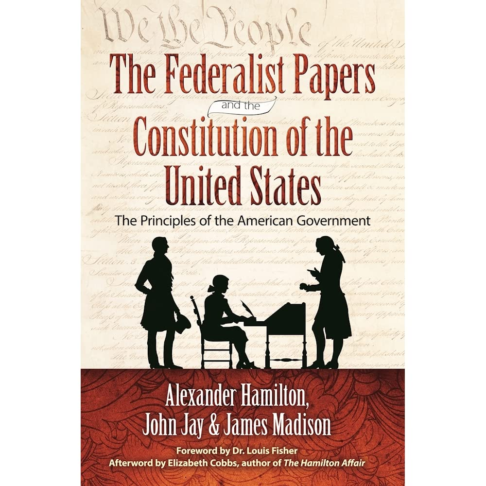 The Federalist Papers And Constitution Of United States Principles American Government By Alexander Hamilton