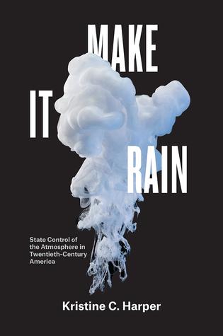 Make It Rain: State Control of the Atmosphere in Twentieth-Century America