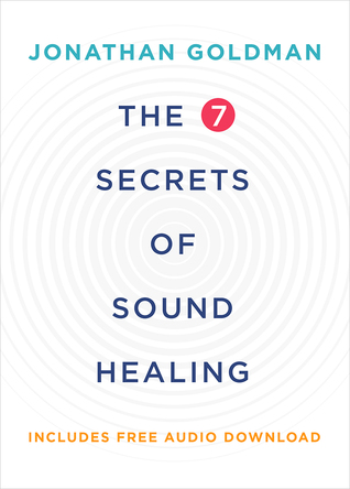 The 7 Secrets of Sound Healing by Jonathan Goldman