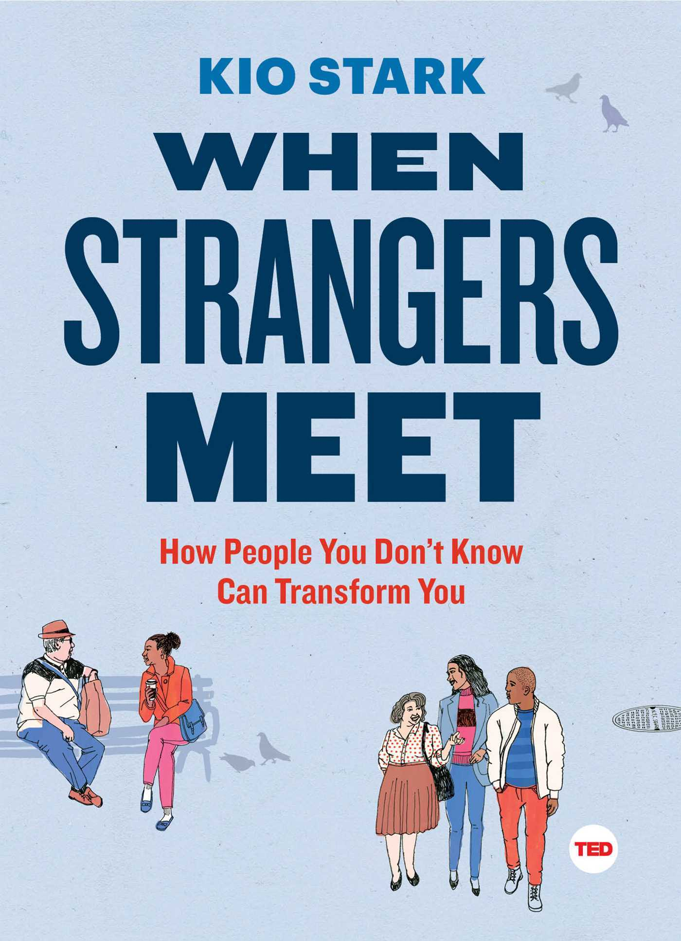 When Strangers Meet: How People You Dont Know Can Transform You Kio Stark