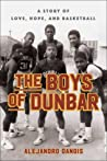 The Boys of Dunbar: The Story of the Greatest High School Basketball Team