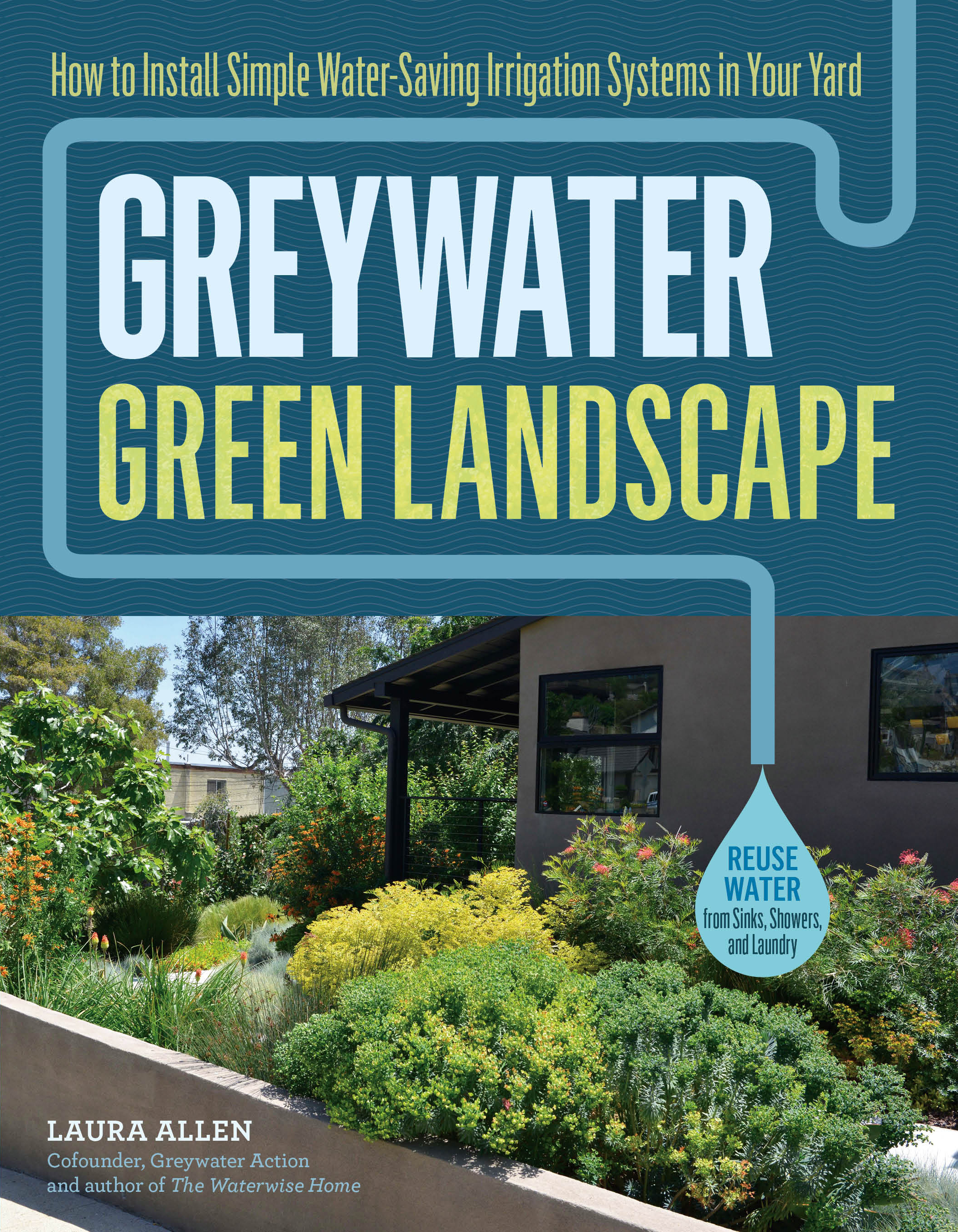 Greywater, Green Landscape How to Install Simple Water-Saving Irrigation Systems in Your Yard