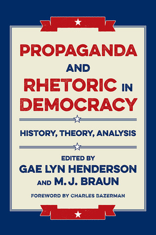 Propaganda and Rhetoric in Democracy: History, Theory, Analysis
