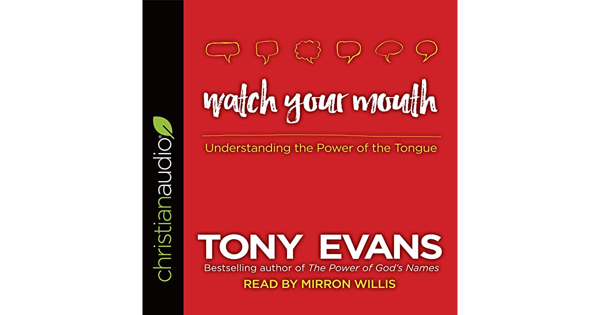 Watch Your Mouth: Understanding the Power of the Tongue by