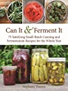Can It  Ferment It: More Than 75 Satisfying Small-Batch Canning and Fermentation Recipes for the Whole Year