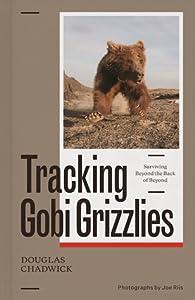 Gobi Grizzlies: Tracking a Myth to Save a Desert
