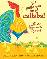 The Rooster Who Would Not Be Quiet! / El gallito ruidoso (Bilingual)
