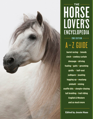 The Horse-Lover's Encyclopedia, 2nd Edition: A–Z Guide to All Things Equine: Barrel Racing, Breeds, Cinch, Cowboy Curtain, Dressage, Driving, Foaling, Gaits, Legging Up, Mustang, Piebald, Reining, Snaffle Bits, Steeple-Chasing, Tail Braiding, Trail Rid...