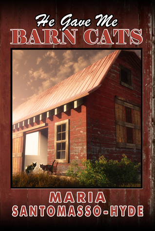 He Gave Me Barn Cats by Maria Santomasso-Hyde