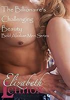The Billionaire's Challenging Beauty (Bold, Alaskan Men, #2)