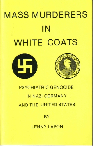 Mass Murderers in White Coats: Psychiatric Genocide in Nazi Germany and the United States