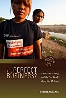 The Perfect Business? Anti-Trafficking and the Sex Trade Along the Mekong