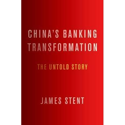 China's Banking Transformation: The Untold Story by James Stent