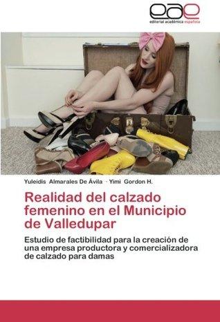 Realidad del calzado femenino en el Municipio de Valledupar: Estudio de factibilidad para la creación de una empresa productora y comercializadora de calzado para damas