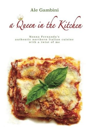 A Queen in the Kitchen: Nonna Fernanda's Authentic Northern Italian Cuisine with a Twist of Me