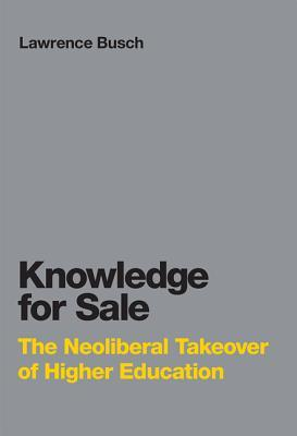 Knowledge for Sale: The Neoliberal Takeover of Higher Education