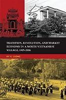 Tradition, Revolution, and Market Economy in a North Vietnamese Village, 1925-2006