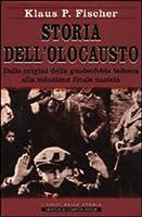 Storia dell'Olocausto. Dalle origini della giudeofobia tedesca alla soluzione finale nazista