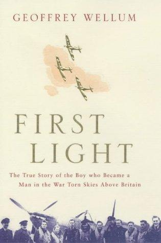 First Light: The True Story of the Boy Who Became a Man in the War-Torn Skies Above Britain