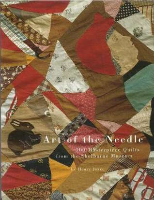 Art of the Needle:  100 Masterpiece Quilts from the Shelburne Museum