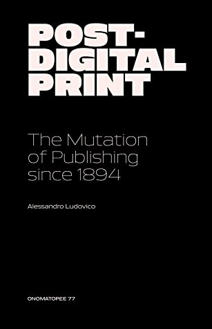 Post-Digital Print – The Mutation of Publishing Since 1894