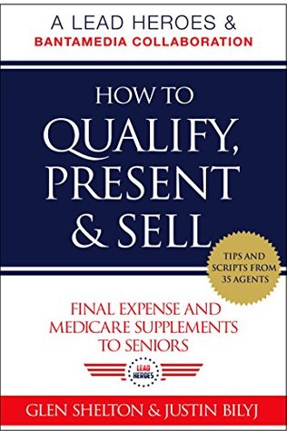 How to Qualify, Present & Sell Final Expense and Medicare Supplements to Seniors