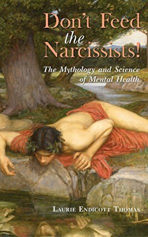 Don't Feed the Narcissists!: The Mythology and Science of Mental Health