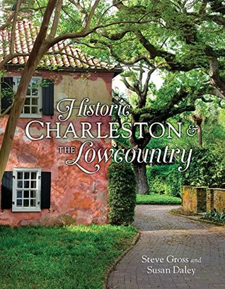 Historic Charleston and the Lowcountry by Steve Gross