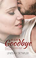 To Say Goodbye: A Sweet Romantic Tearjerker