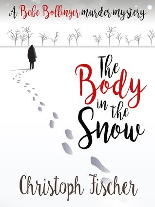 The Body In The Snow (A Bebe Bollinger Murder Mystery)